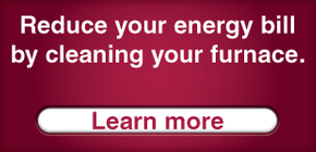 Reduce your energy bill by cleaning your furnace. Learn more